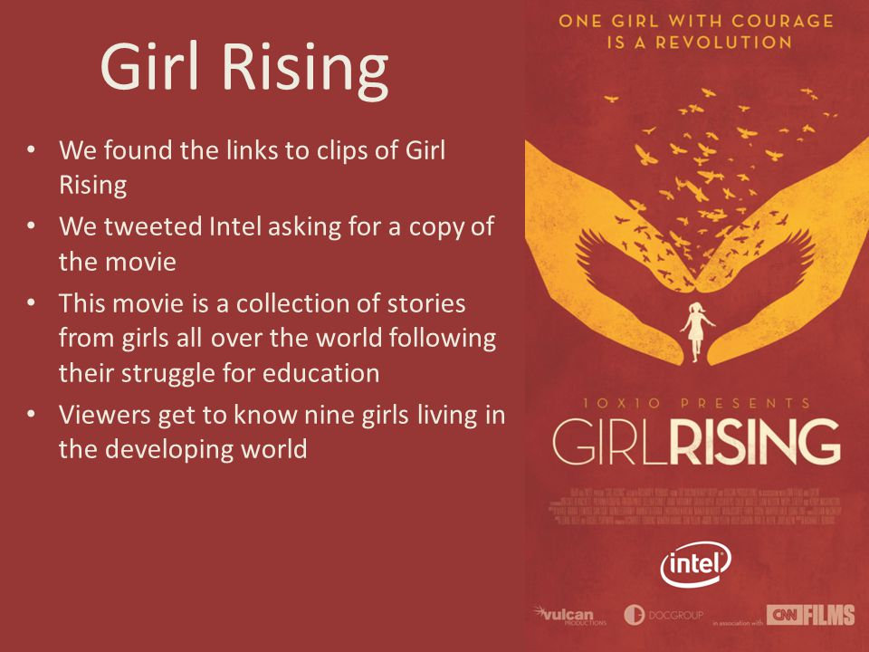 Girl Rising We found the links to clips of Girl Rising We tweeted Intel asking for a copy of the movie This movie is a collection of stories from girl