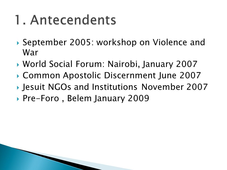 September 2005: workshop on Violence and War  World Social Forum: Nairobi, January 2007  Common Apostolic Discernment June 2007  Jesuit NGOs and