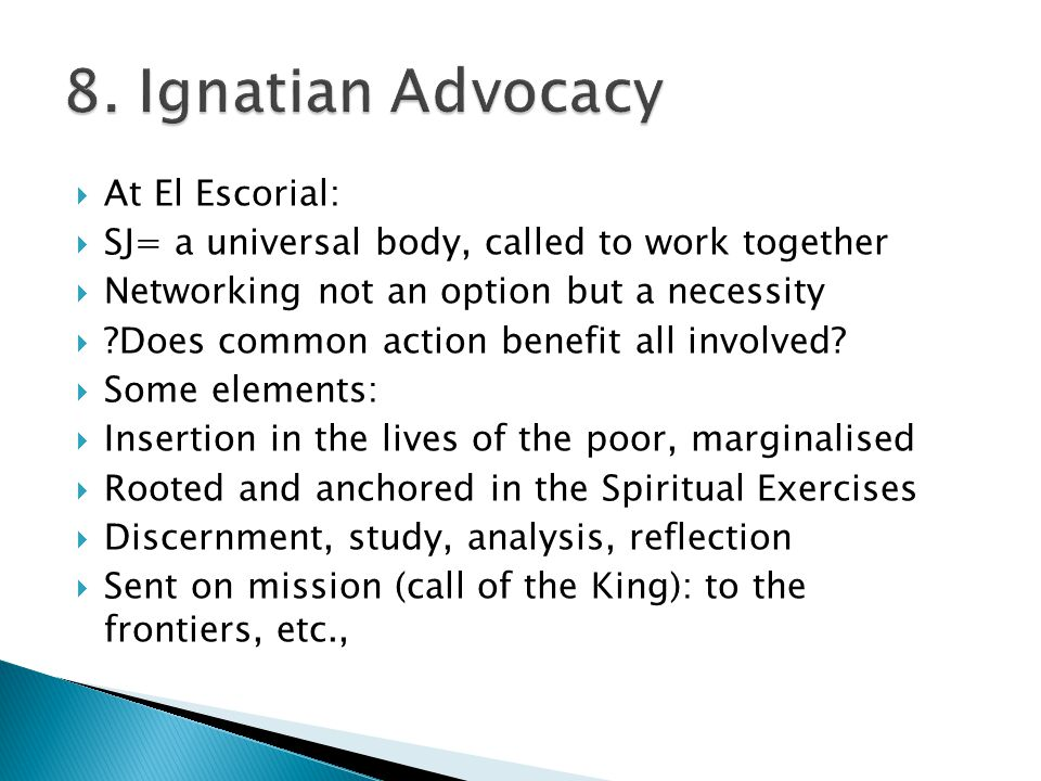  At El Escorial:  SJ= a universal body, called to work together  Networking not an option but a necessity  ?Does common action benefit all involve