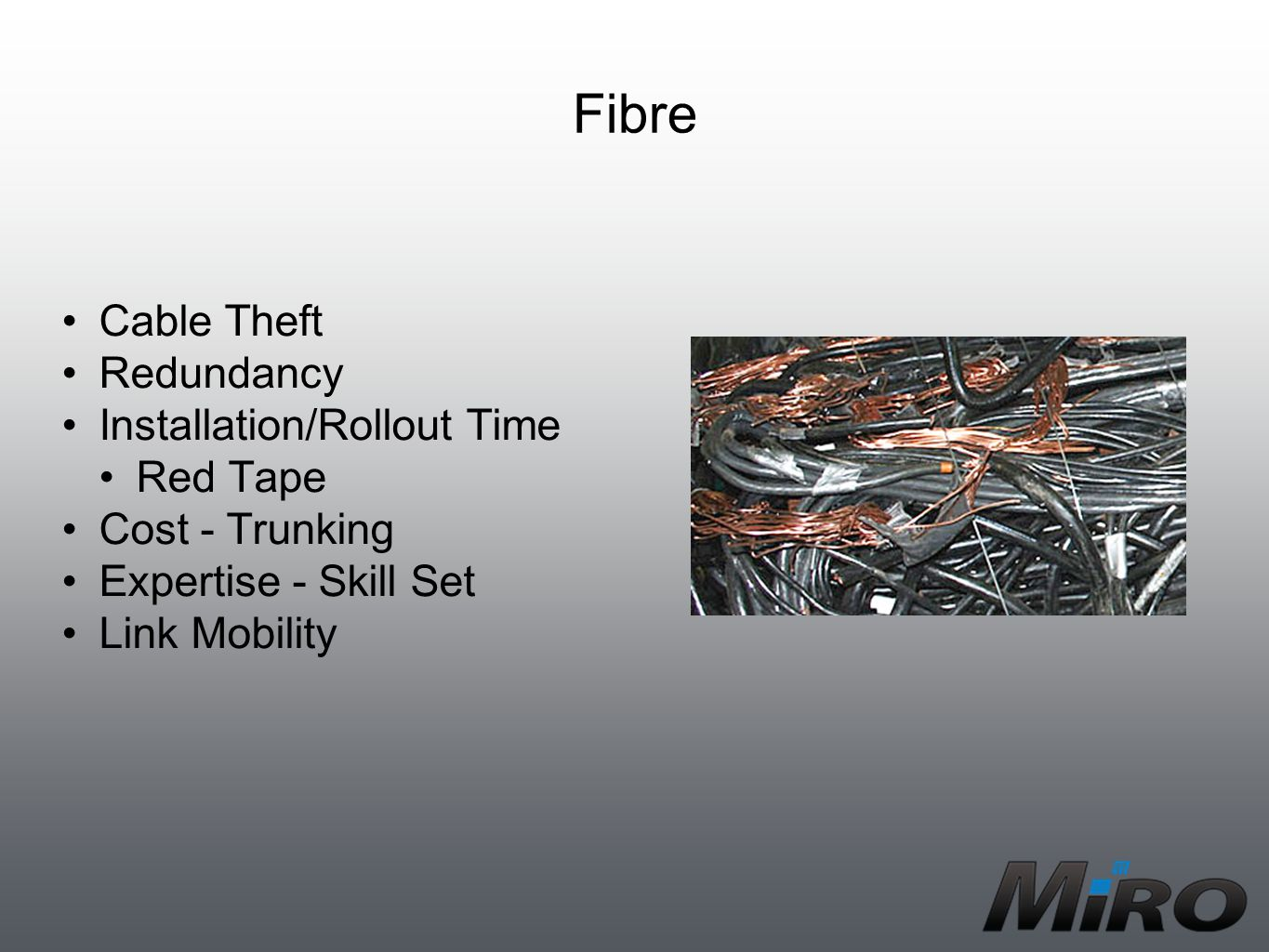 Fibre Cable Theft Redundancy Installation/Rollout Time Red Tape Cost - Trunking Expertise - Skill Set Link Mobility