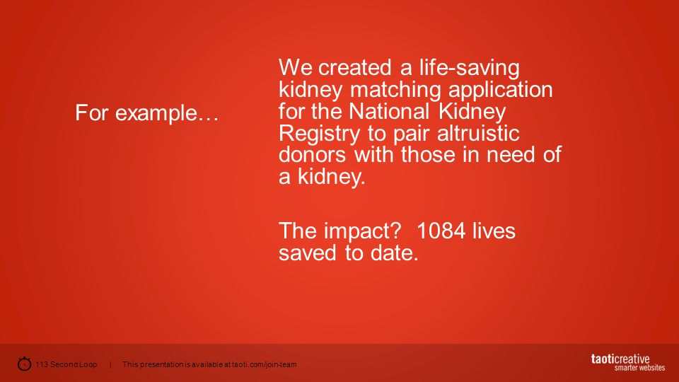 113 Second Loop | This presentation is available at taoti.com/join-team For example… We created a life-saving kidney matching application for the Nati