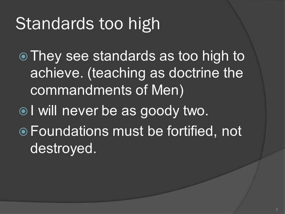 Standards too high  They see standards as too high to achieve. (teaching as doctrine the commandments of Men)  I will never be as goody two.  Found