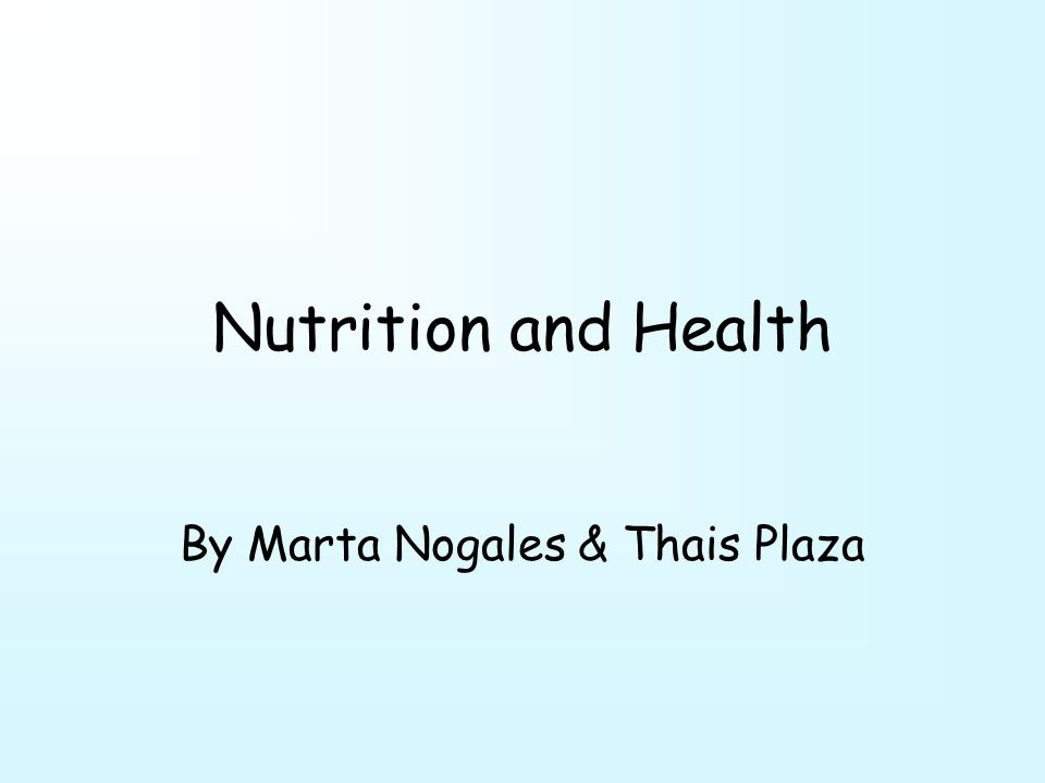 Nutrition and Health By Marta Nogales & Thais Plaza