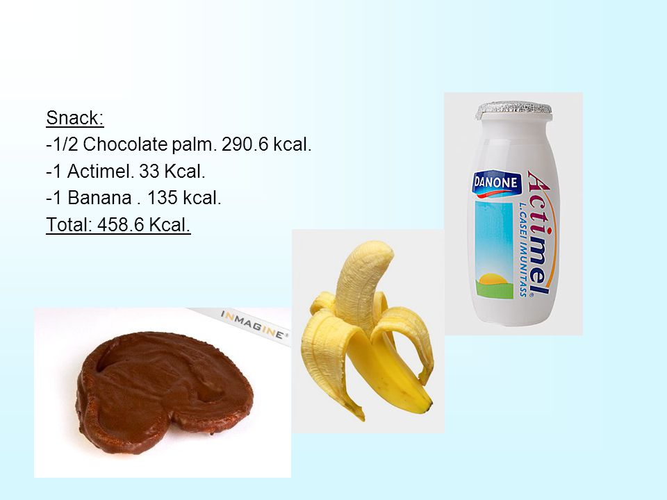 Snack: -1/2 Chocolate palm. 290.6 kcal. -1 Actimel.