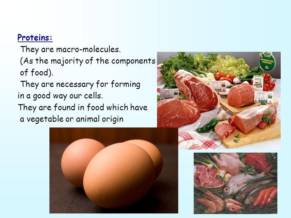 Proteins: They are macro-molecules. (As the majority of the components of food).