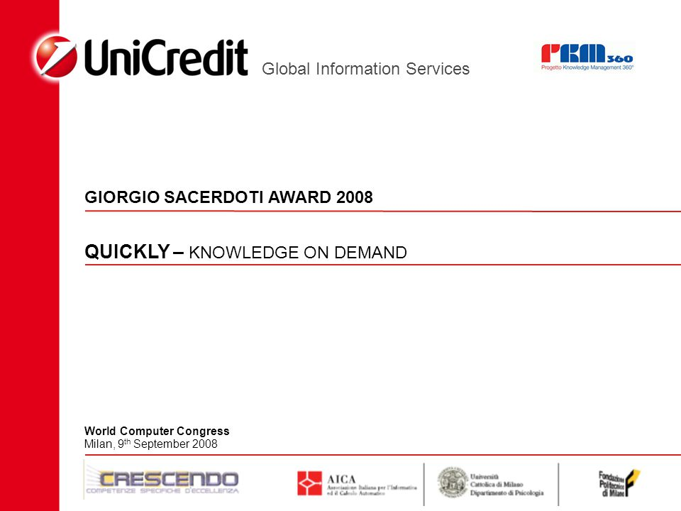 Global Information Services QUICKLY – KNOWLEDGE ON DEMAND GIORGIO SACERDOTI AWARD 2008 World Computer Congress Milan, 9 th September 2008