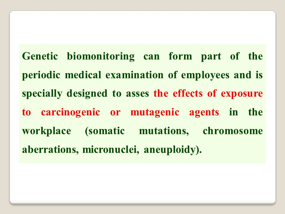 Genetic biomonitoring can form part of the periodic medical examination of employees and is specially designed to asses the effects of exposure to car