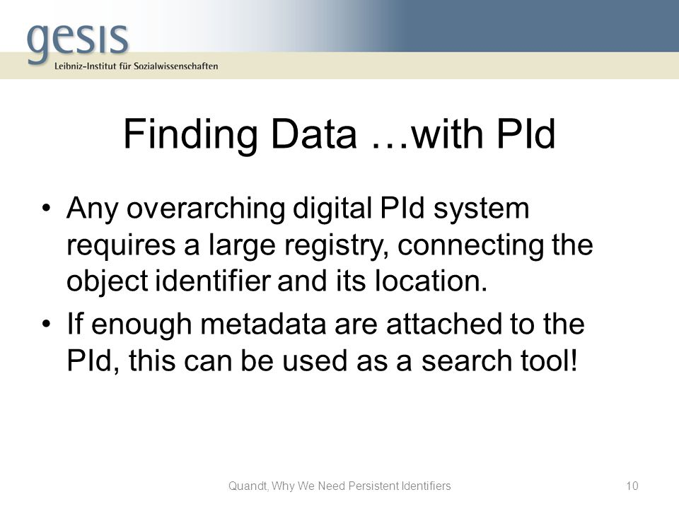 Finding Data …with PId Any overarching digital PId system requires a large registry, connecting the object identifier and its location.