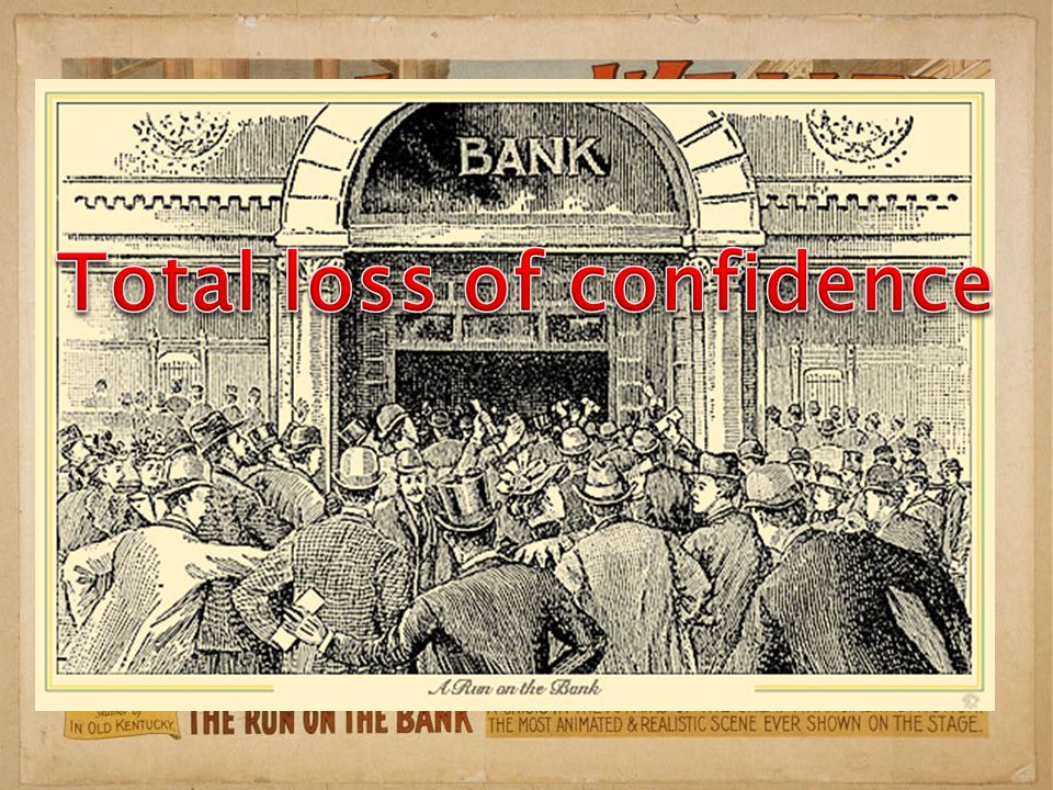  Once confidence in the banking system is reduced, people want to get their money back.