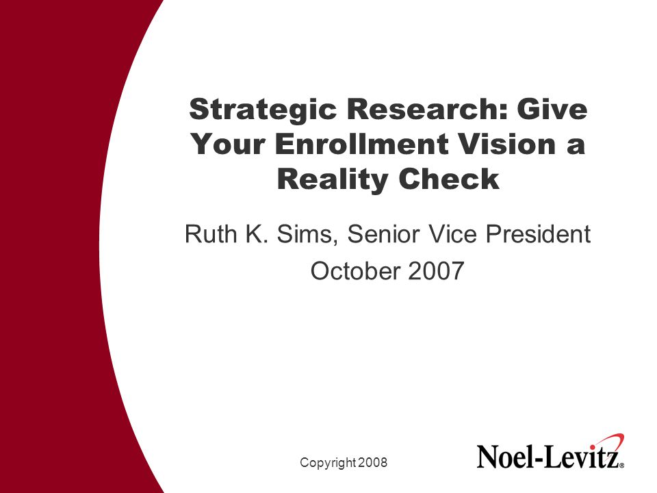 Strategic Research: Give Your Enrollment Vision a Reality Check Ruth K.