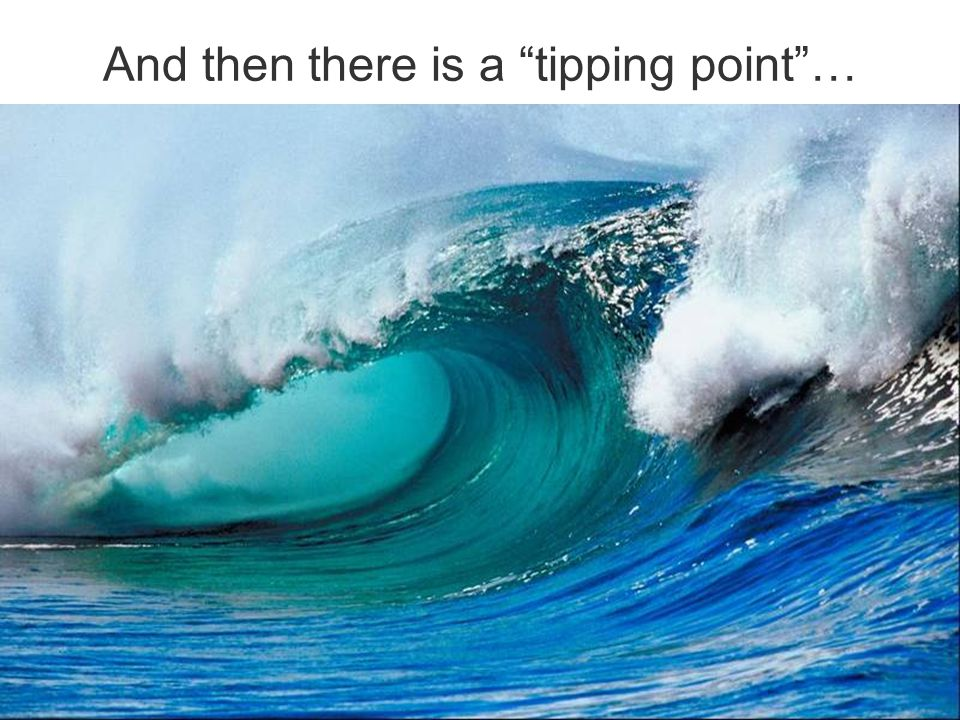 And then there is a tipping point …