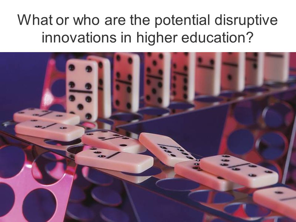 What or who are the potential disruptive innovations in higher education