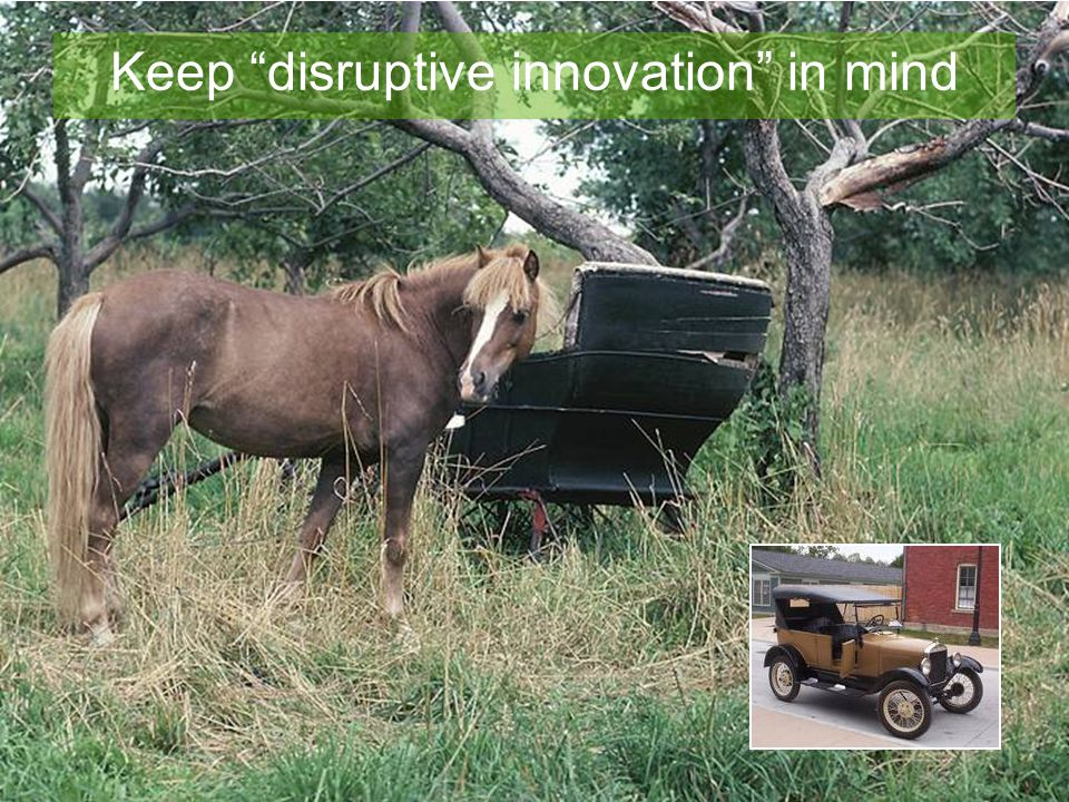 Keep disruptive innovation in mind