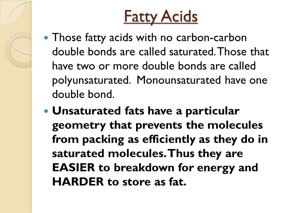 Fatty Acids Those fatty acids with no carbon-carbon double bonds are called saturated. Those that have two or more double bonds are called polyunsatur