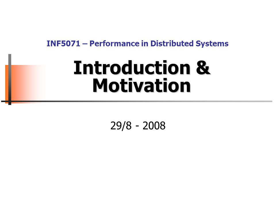 Introduction & Motivation 29/8 - 2008 INF5071 – Performance in Distributed Systems