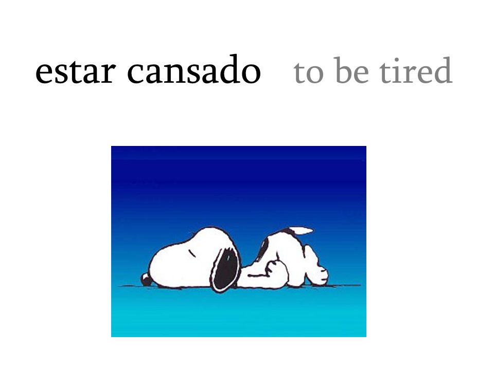 estar cansado to be tired