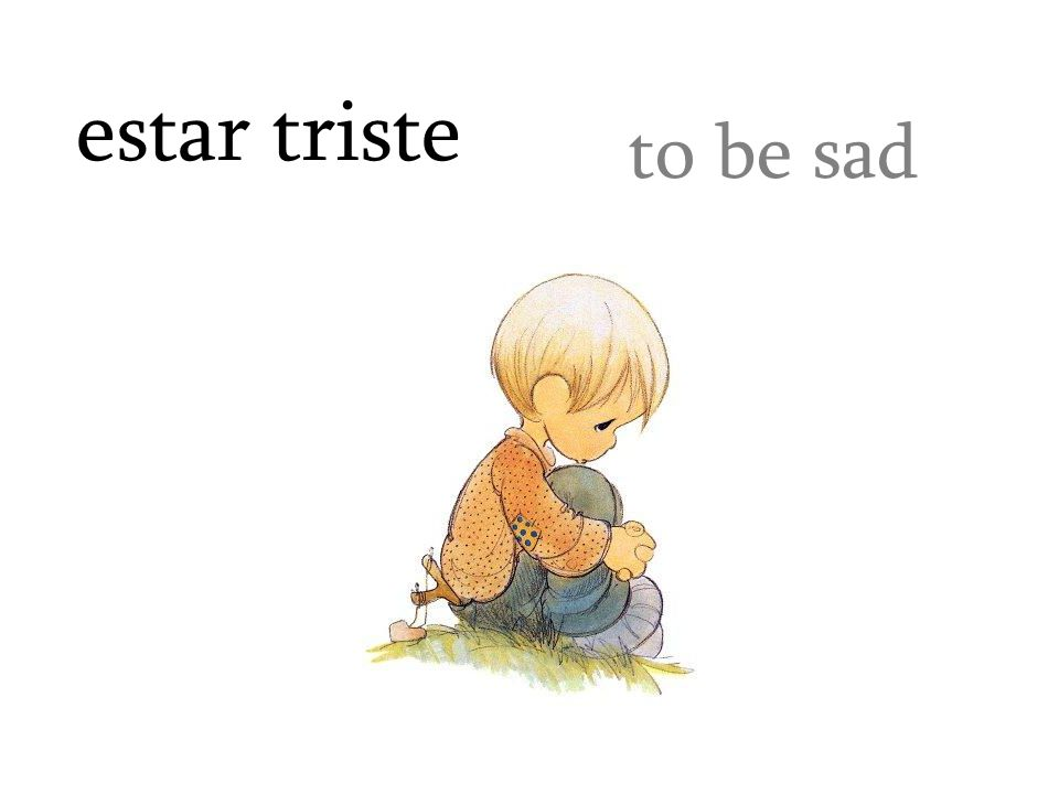 estar triste to be sad