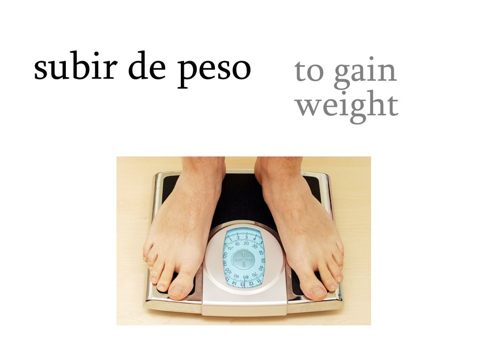 subir de peso to gain weight