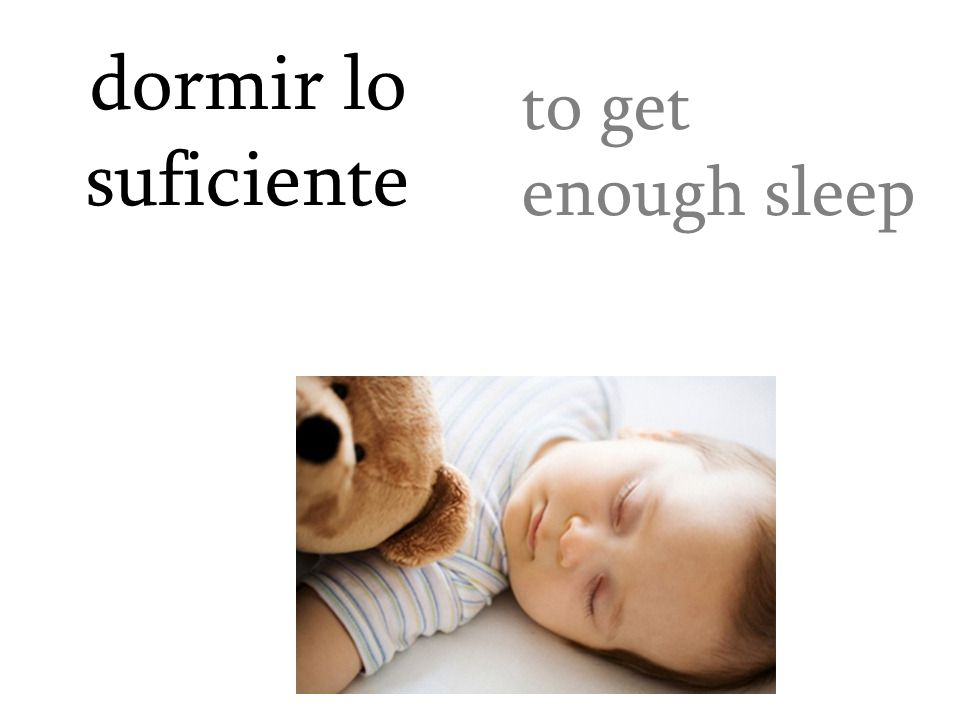 dormir lo suficiente to get enough sleep