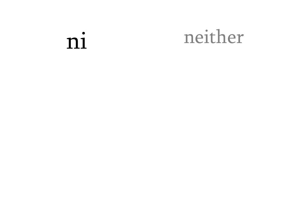 ni neither