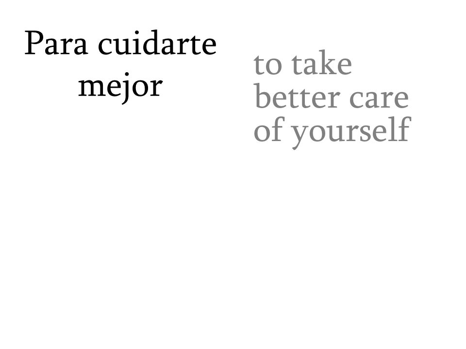Para cuidarte mejor to take better care of yourself