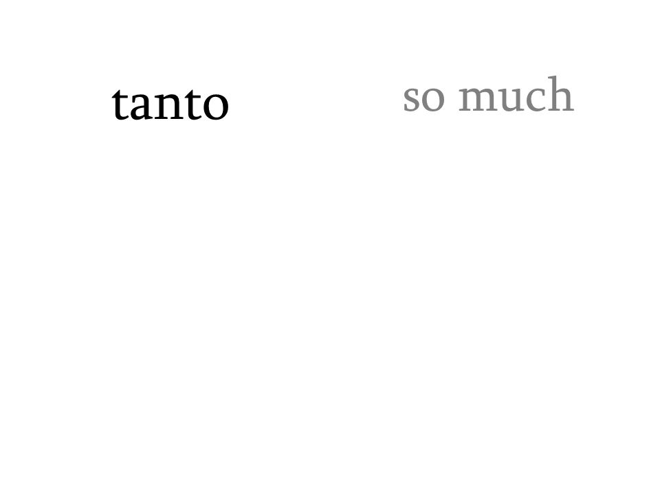 tanto so much