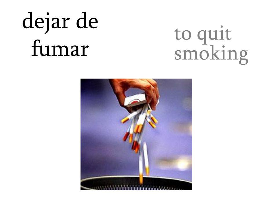 dejar de fumar to quit smoking