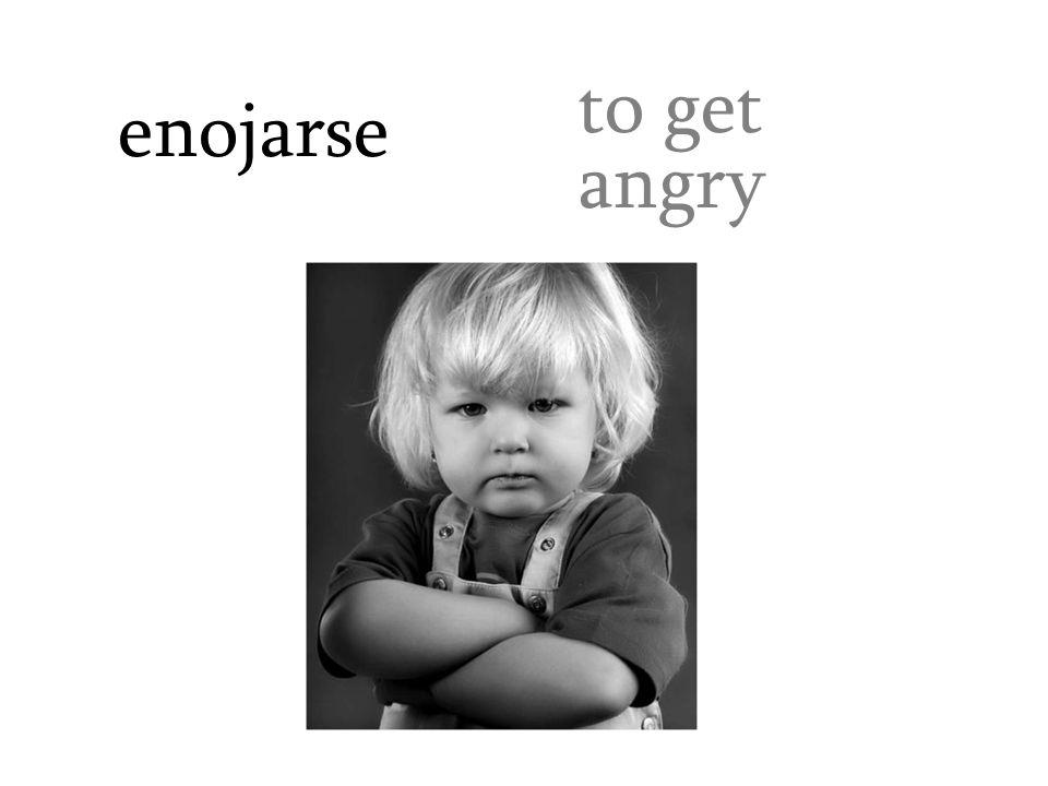 enojarse to get angry