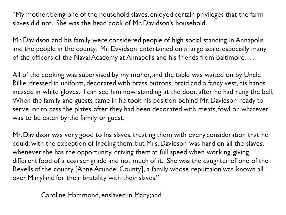 My mother, being one of the household slaves, enjoyed certain privileges that the farm slaves did not.
