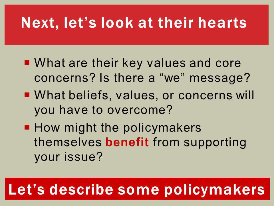 """Next, let's look at their hearts  What are their key values and core concerns? Is there a """"we"""" message?  What beliefs, values, or concerns will you"""