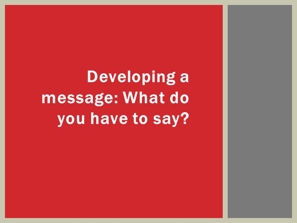 Developing a message: What do you have to say