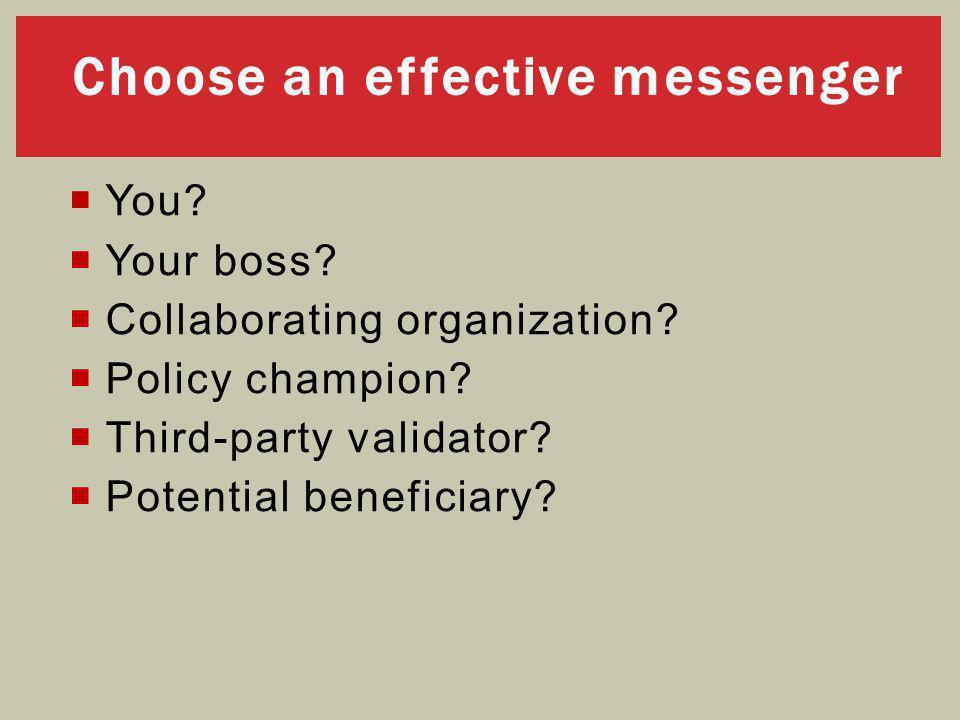 Choose an effective messenger  You.  Your boss.