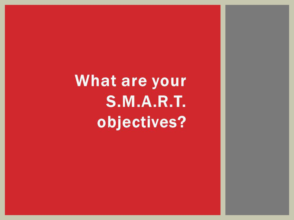 What are your S.M.A.R.T. objectives?