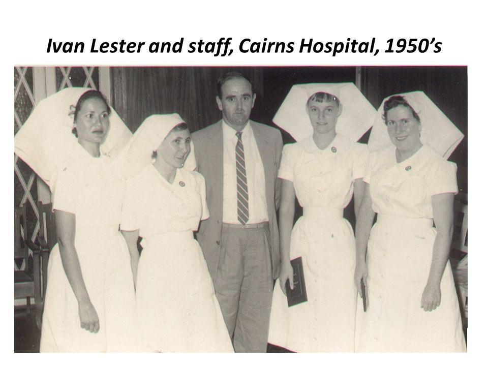 Ivan Lester and staff, Cairns Hospital, 1950's