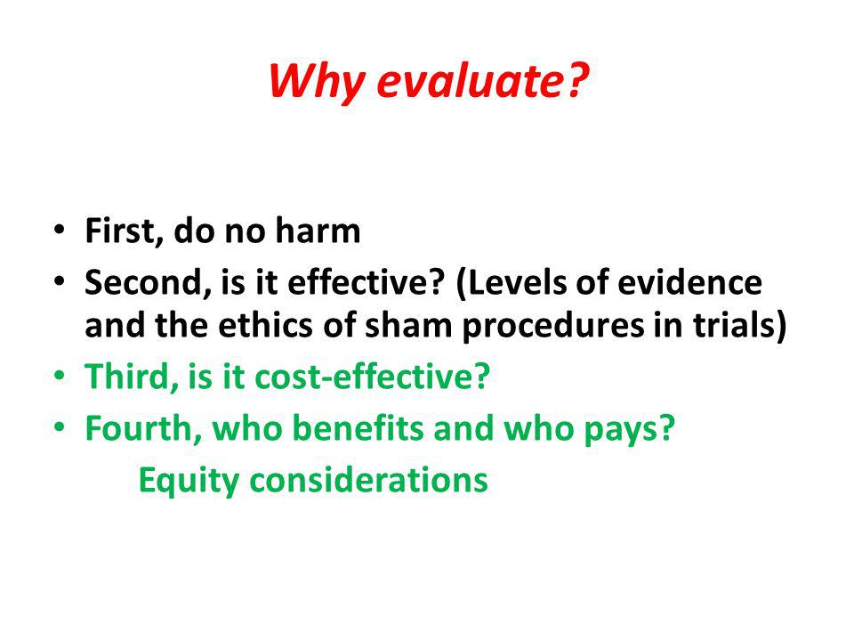 Why evaluate. First, do no harm Second, is it effective.