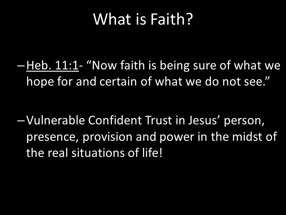 """What is Faith? – Heb. 11:1- """"Now faith is being sure of what we hope for and certain of what we do not see."""" – Vulnerable Confident Trust in Jesus' pe"""
