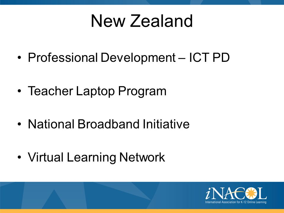 New Zealand Professional Development – ICT PD Teacher Laptop Program National Broadband Initiative Virtual Learning Network