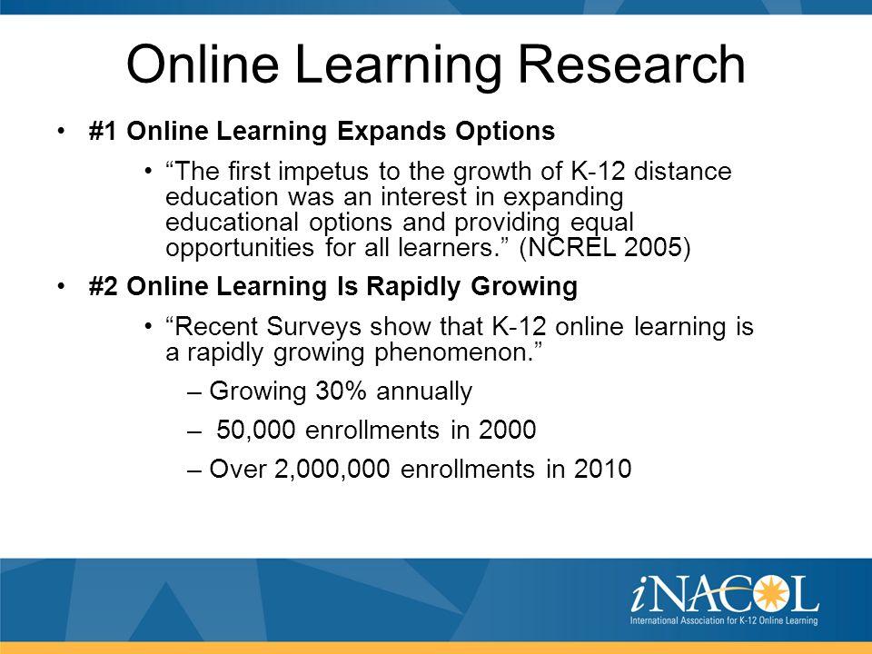 "Online Learning Research #1 Online Learning Expands Options ""The first impetus to the growth of K-12 distance education was an interest in expanding e"