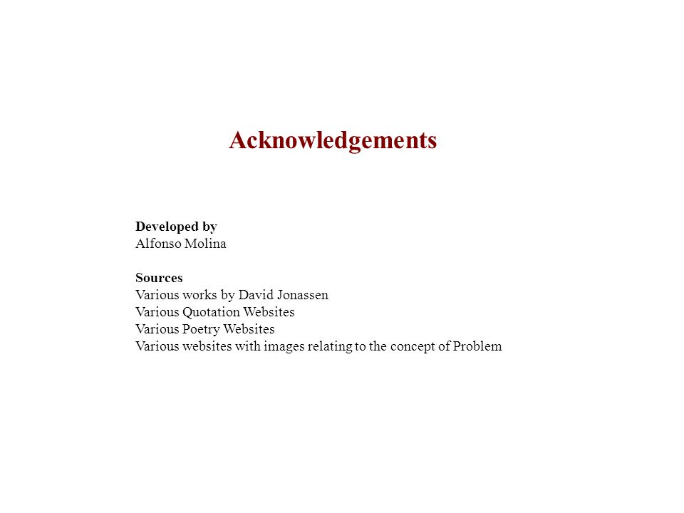 Acknowledgements Developed by Alfonso Molina Sources Various works by David Jonassen Various Quotation Websites Various Poetry Websites Various websit