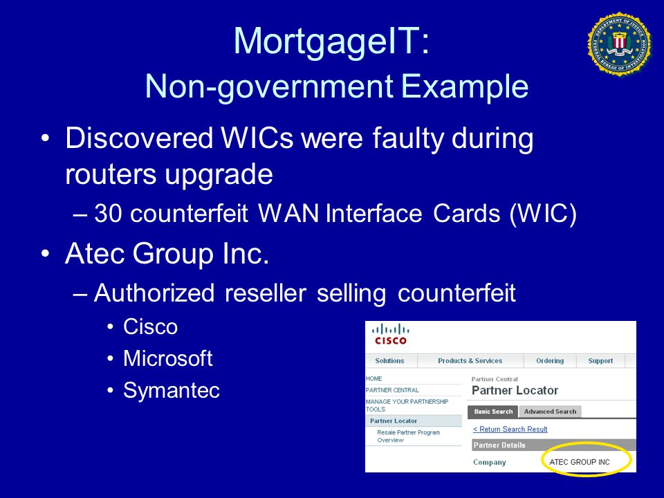 MortgageIT: Non-government Example Discovered WICs were faulty during routers upgrade –30 counterfeit WAN Interface Cards (WIC) Atec Group Inc. –Autho