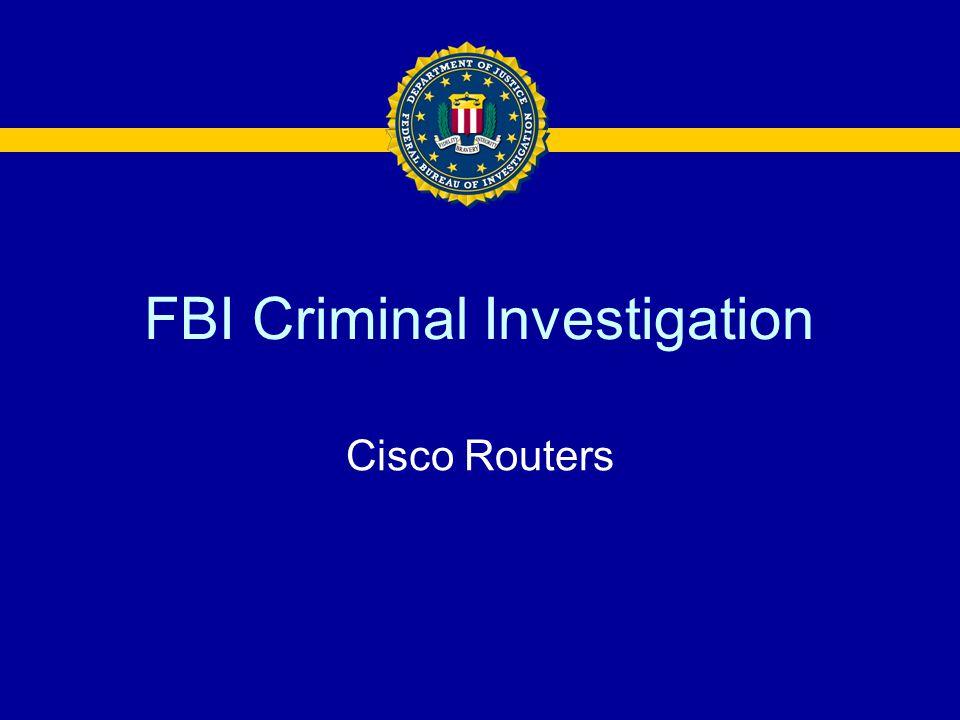 FBI Criminal Investigation Cisco Routers