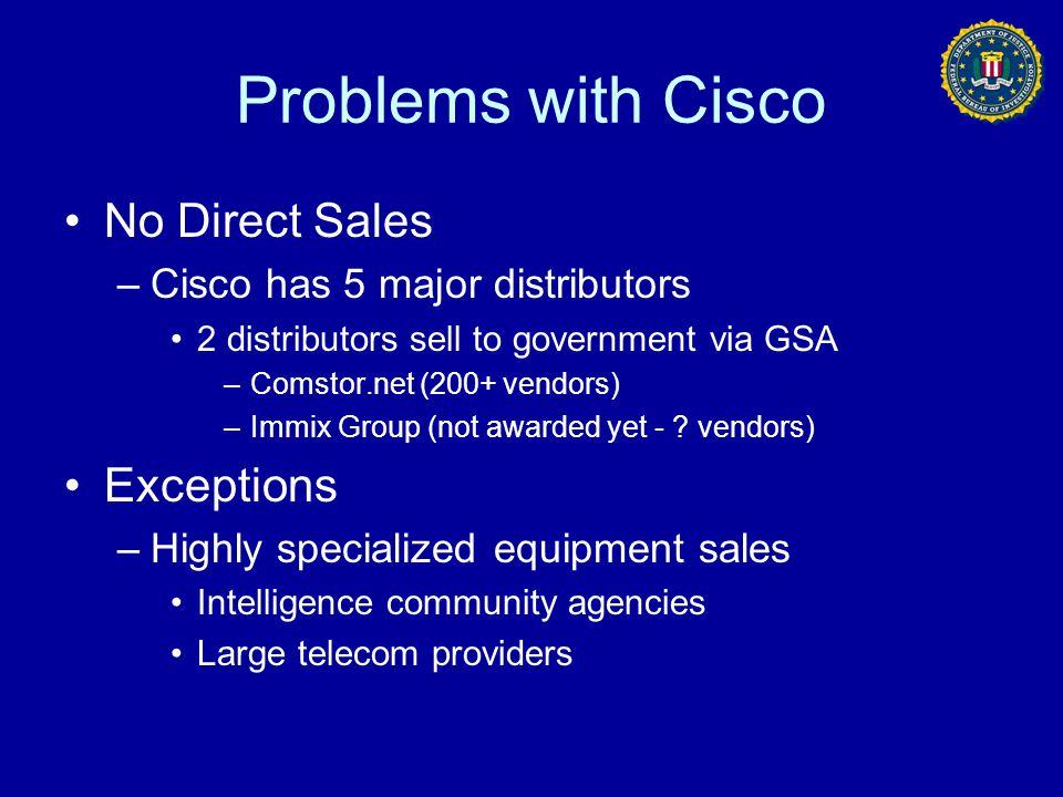 Problems with Cisco No Direct Sales –Cisco has 5 major distributors 2 distributors sell to government via GSA –Comstor.net (200+ vendors) –Immix Group