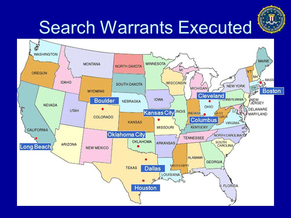 Search Warrants Executed Boston Cleveland Boulder Houston Columbus Kansas City Long Beach Dallas Oklahoma City