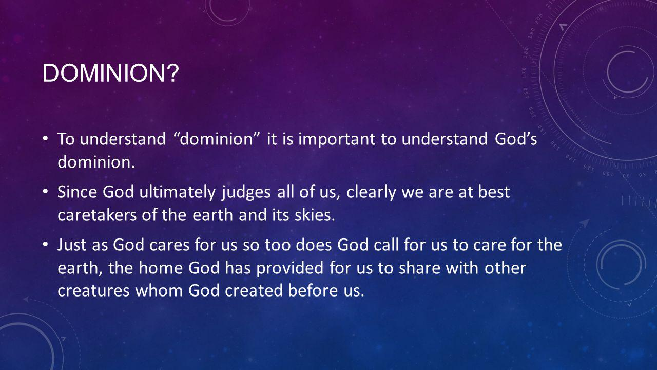 DOMINION. To understand dominion it is important to understand God's dominion.