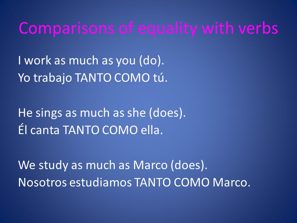 Comparisons of equality with verbs I work as much as you (do).