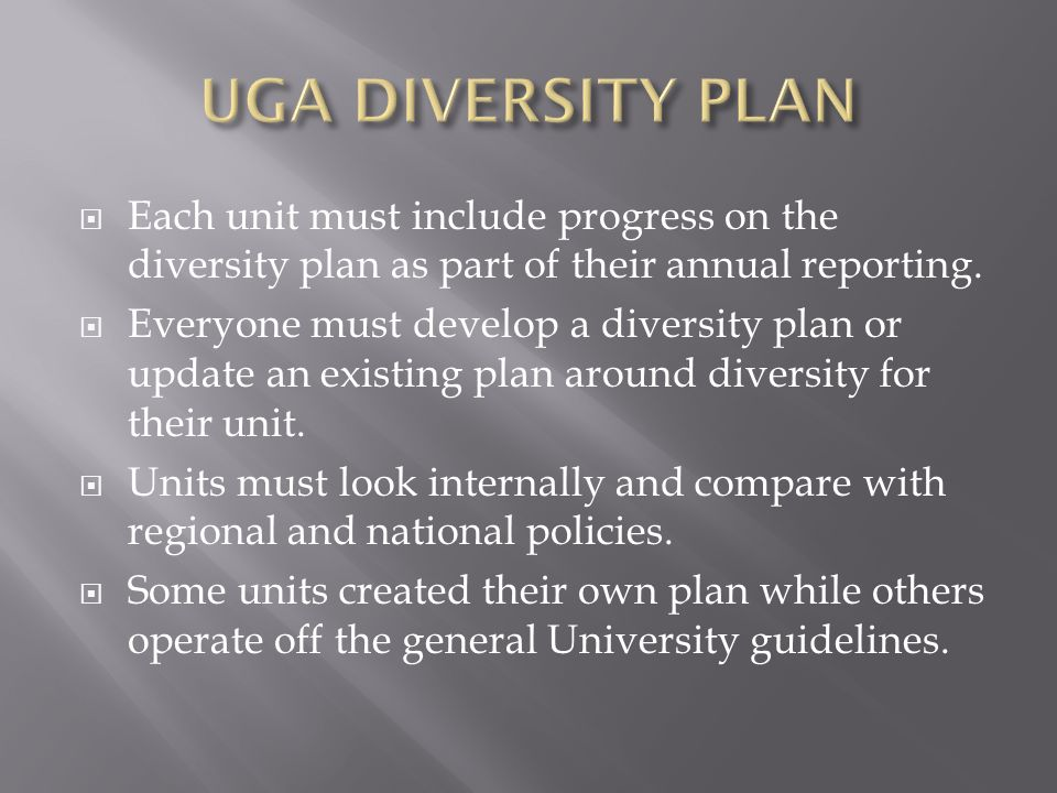  Each unit must include progress on the diversity plan as part of their annual reporting.  Everyone must develop a diversity plan or update an exist