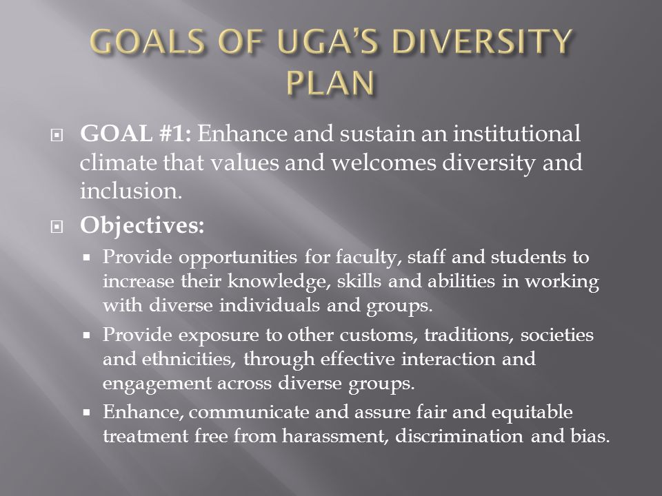  GOAL #1: Enhance and sustain an institutional climate that values and welcomes diversity and inclusion.  Objectives:  Provide opportunities for fa