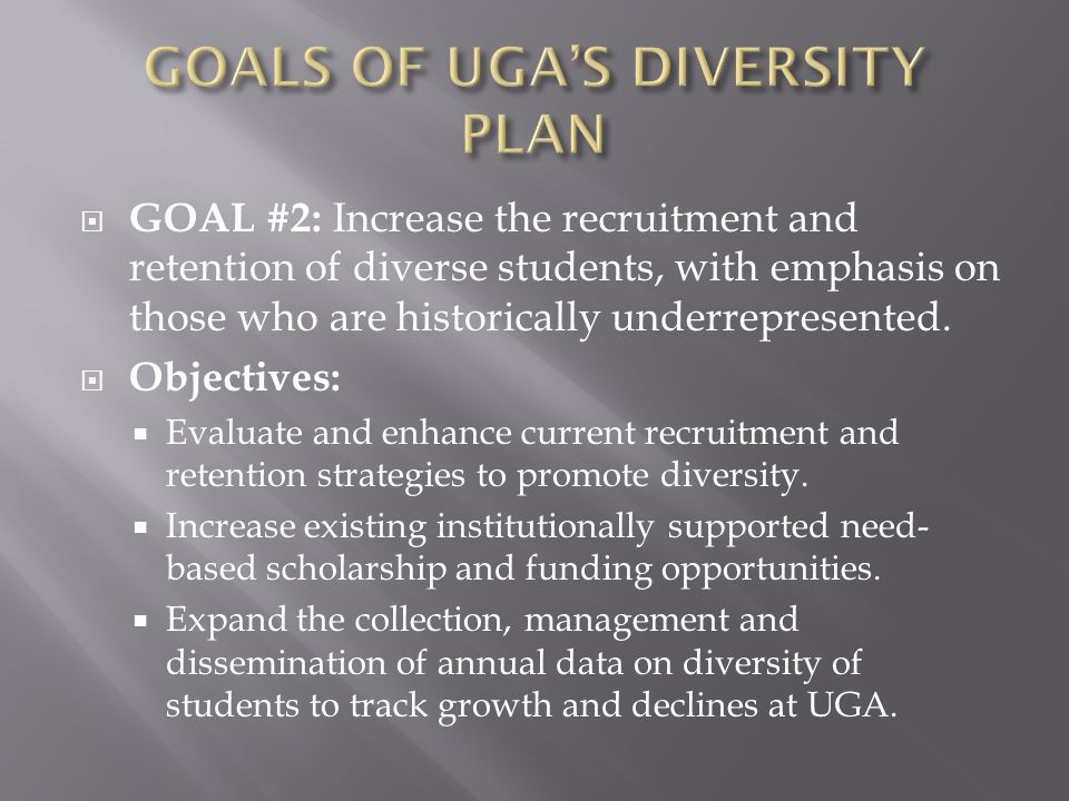  GOAL #2: Increase the recruitment and retention of diverse students, with emphasis on those who are historically underrepresented.  Objectives:  E