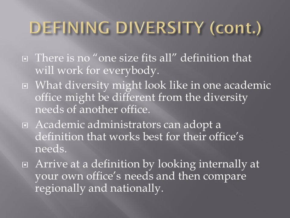 " There is no ""one size fits all"" definition that will work for everybody.  What diversity might look like in one academic office might be different"
