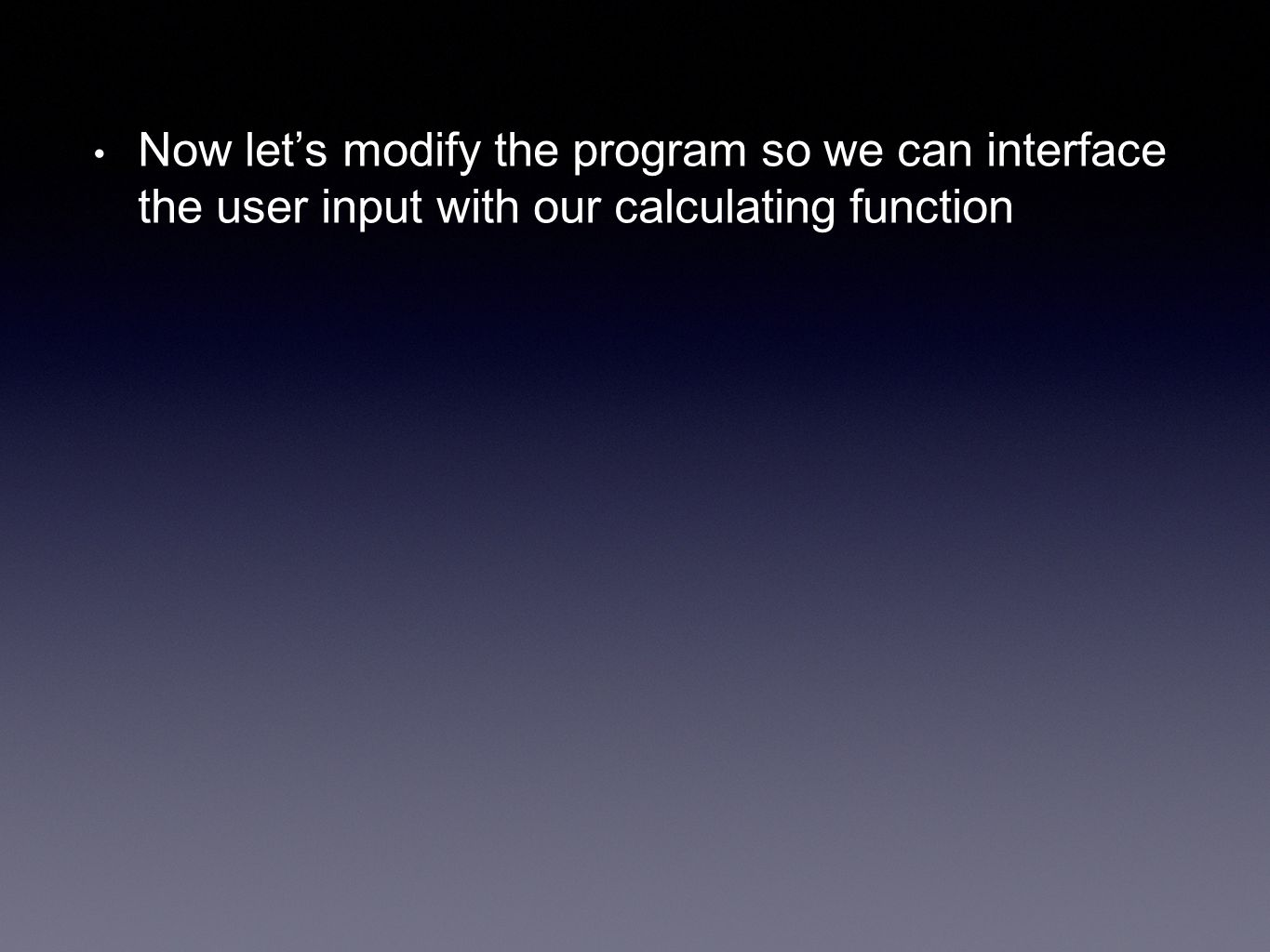 Now let's modify the program so we can interface the user input with our calculating function